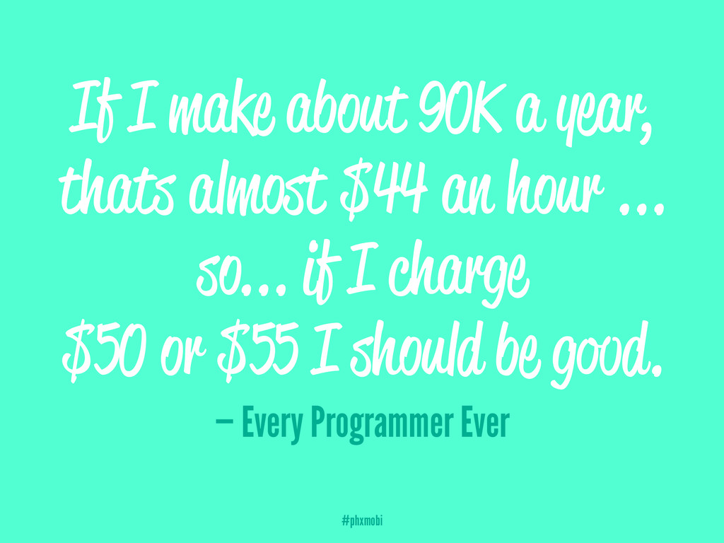 If I make about 90K a year, thats almost $44 an...