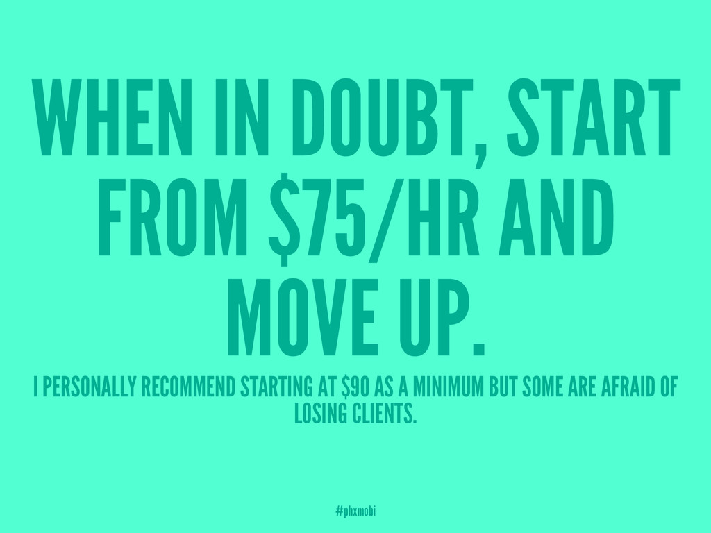 WHEN IN DOUBT, START FROM $75/HR AND MOVE UP. I...