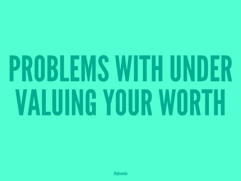 PROBLEMS WITH UNDER VALUING YOUR WORTH #phxmobi
