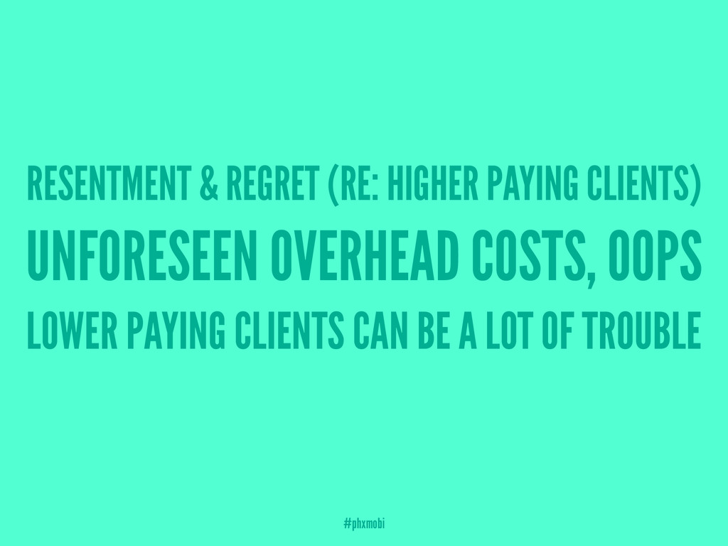 RESENTMENT & REGRET (RE: HIGHER PAYING CLIENTS)...