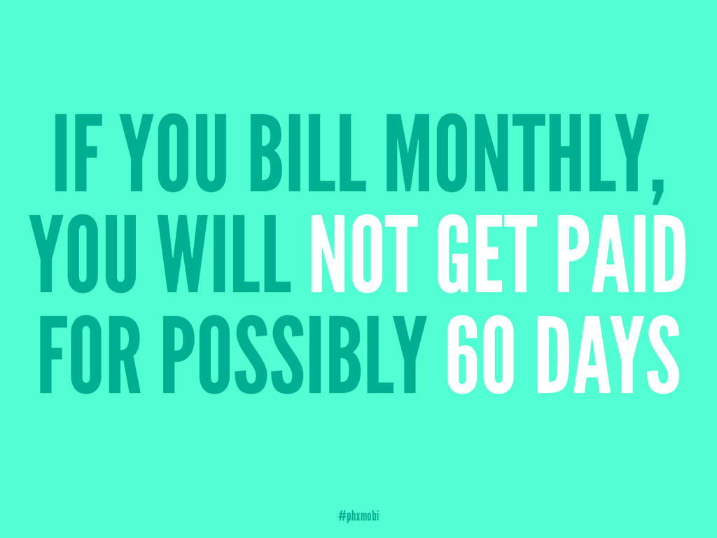 IF YOU BILL MONTHLY, YOU WILL NOT GET PAID FOR ...