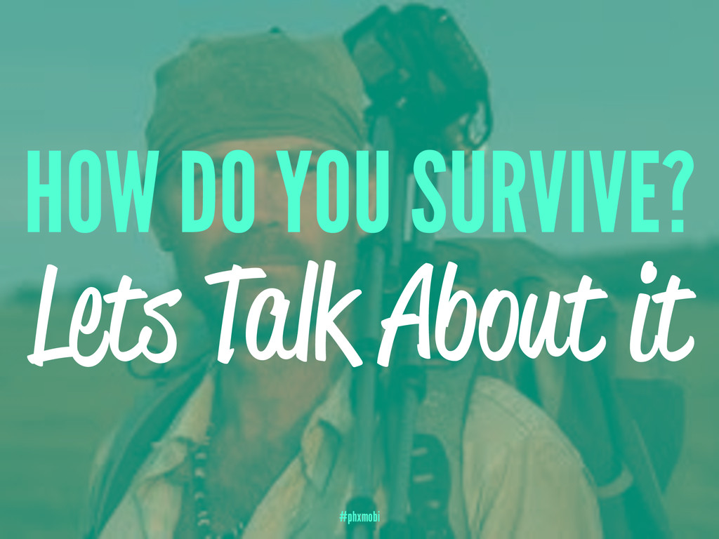 HOW DO YOU SURVIVE? Lets Talk About it #phxmobi