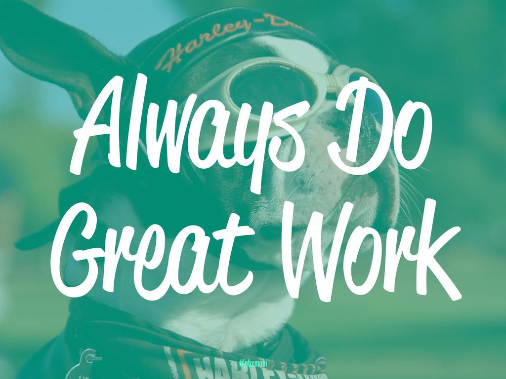 Always Do Great Work #phxmobi