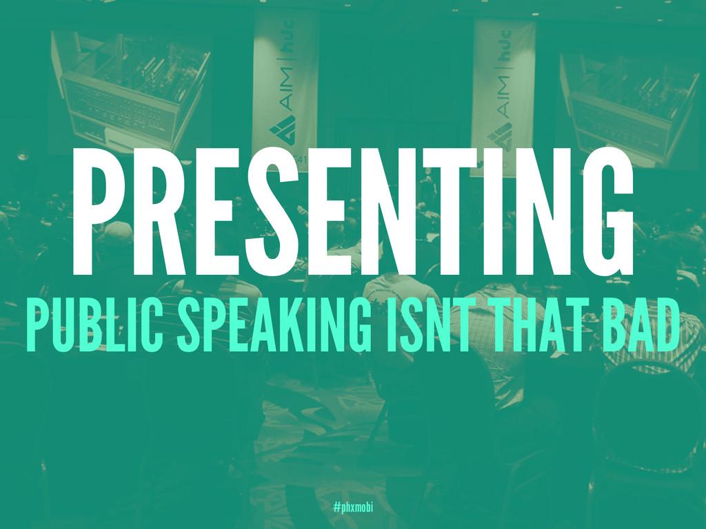 PRESENTING PUBLIC SPEAKING ISNT THAT BAD #phxmo...