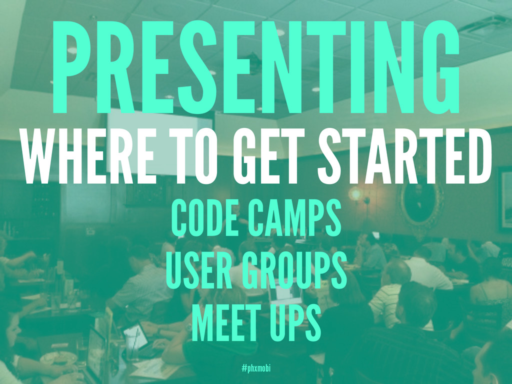 PRESENTING WHERE TO GET STARTED CODE CAMPS USER...
