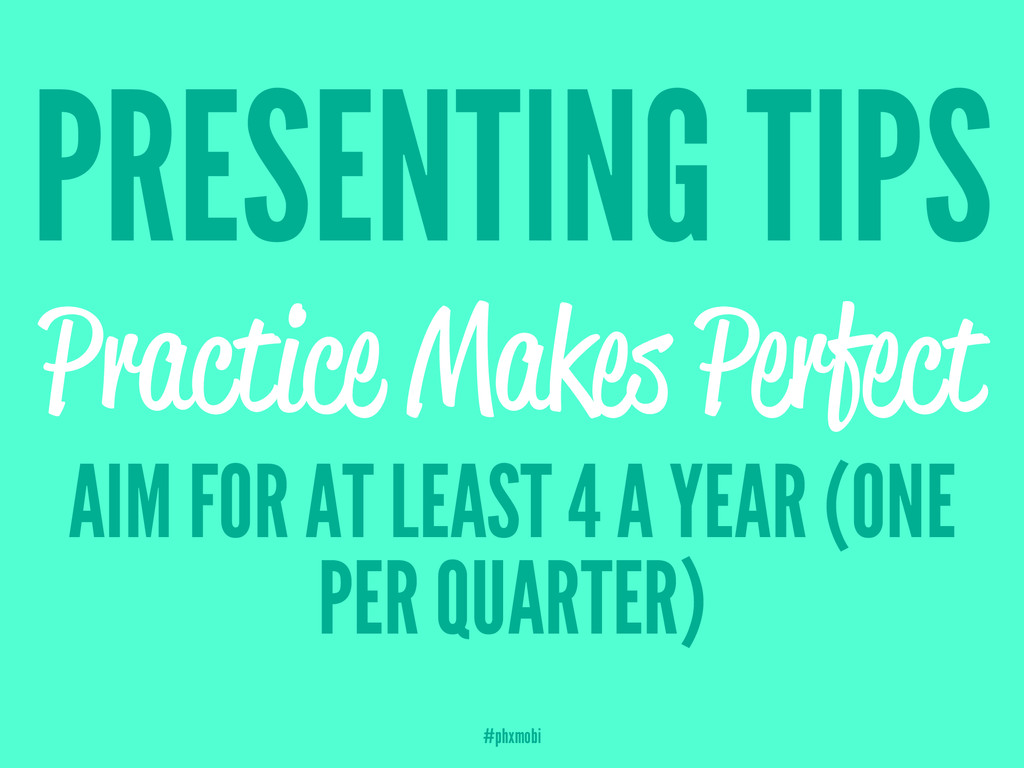PRESENTING TIPS Practice Makes Perfect AIM FOR ...