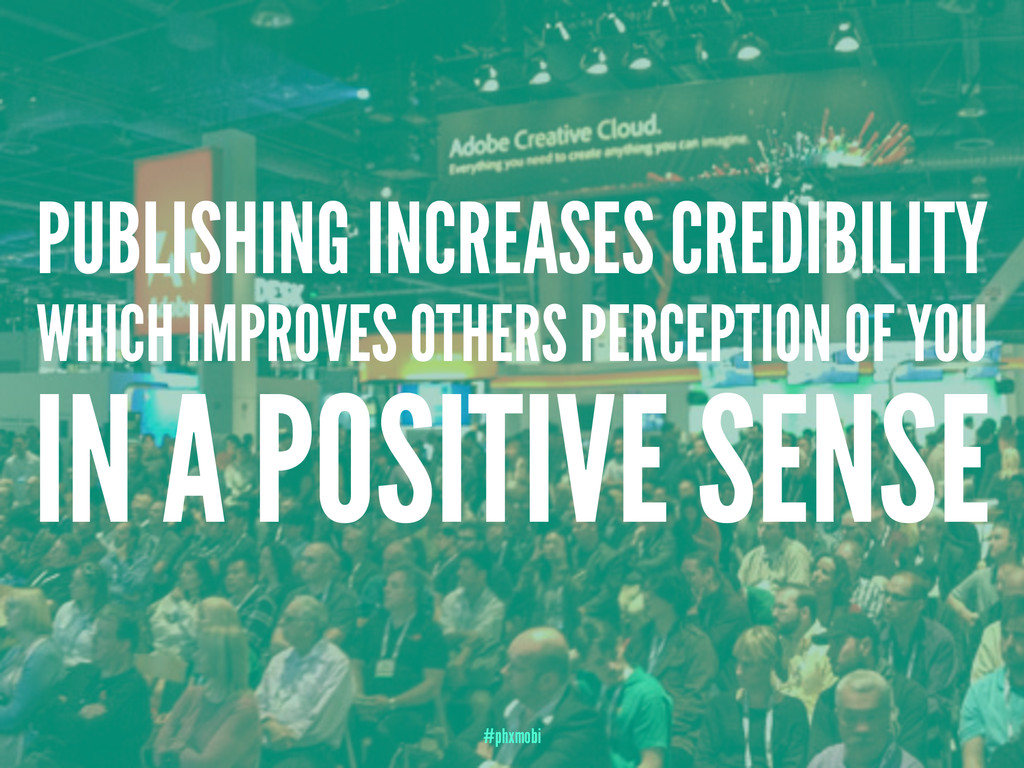 PUBLISHING INCREASES CREDIBILITY WHICH IMPROVES...