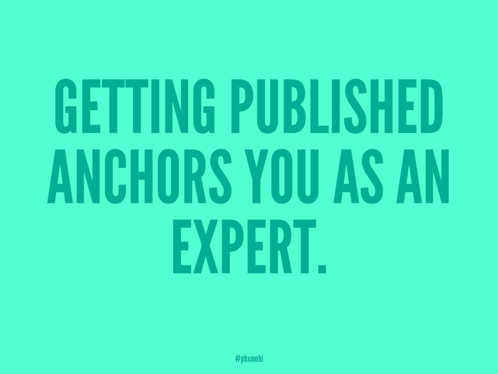 GETTING PUBLISHED ANCHORS YOU AS AN EXPERT. #ph...