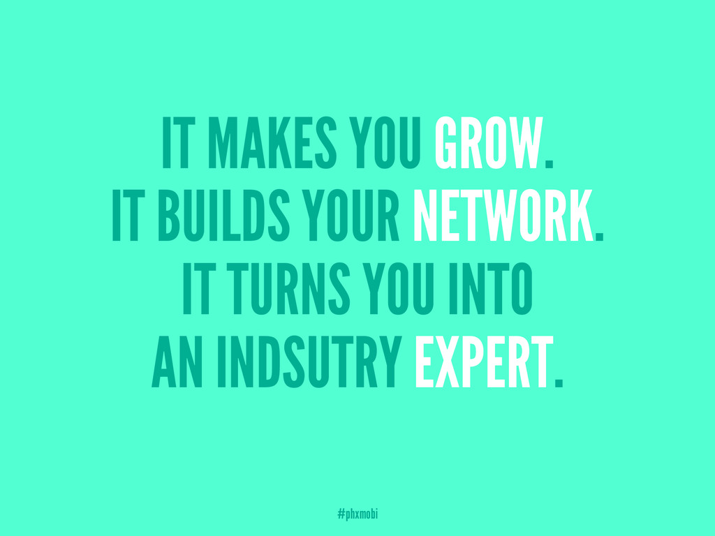 IT MAKES YOU GROW. IT BUILDS YOUR NETWORK. IT T...