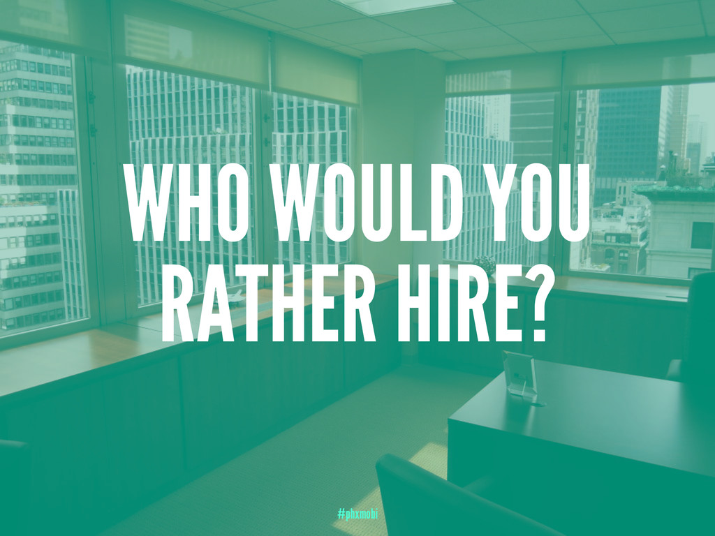 WHO WOULD YOU RATHER HIRE? #phxmobi