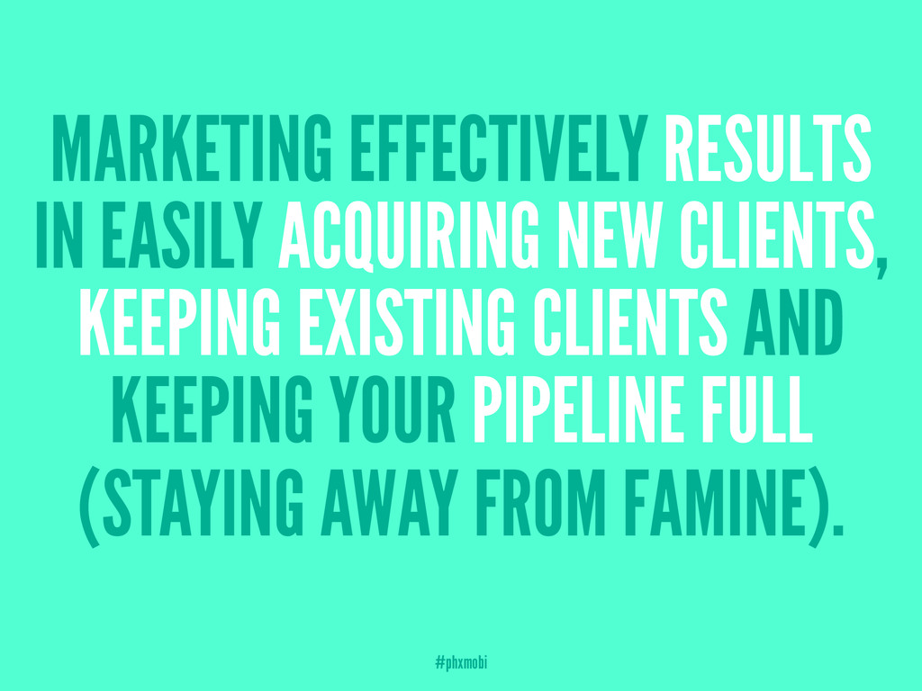 MARKETING EFFECTIVELY RESULTS IN EASILY ACQUIRI...