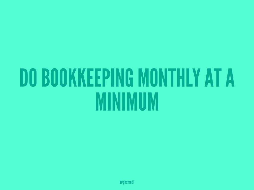 DO BOOKKEEPING MONTHLY AT A MINIMUM #phxmobi