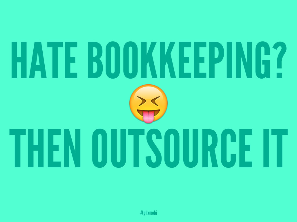HATE BOOKKEEPING? ! THEN OUTSOURCE IT #phxmobi