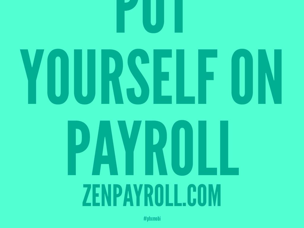 PUT YOURSELF ON PAYROLL ZENPAYROLL.COM #phxmobi