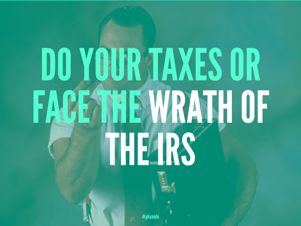 DO YOUR TAXES OR FACE THE WRATH OF THE IRS #phx...