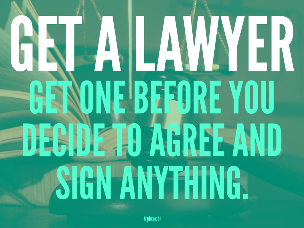GET A LAWYER GET ONE BEFORE YOU DECIDE TO AGREE...