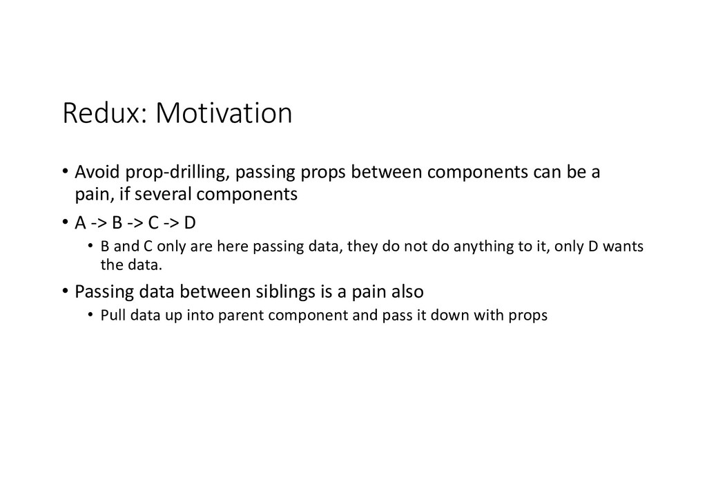 Redux: Motivation • Avoid prop-drilling, passin...