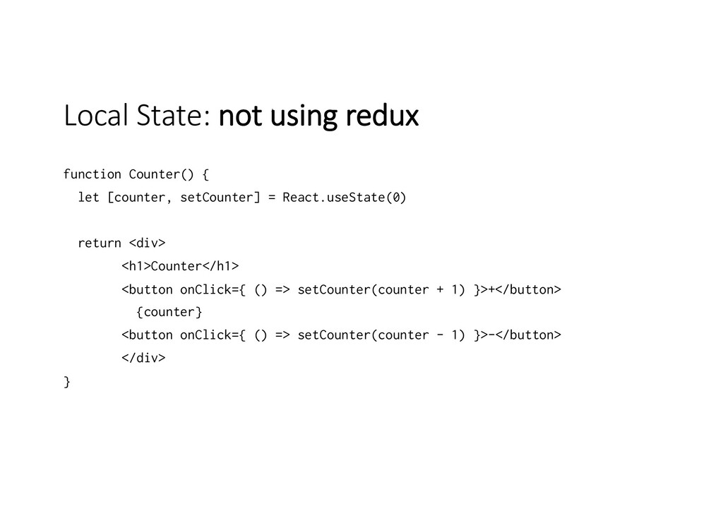 Local State: not using redux function Counter()...
