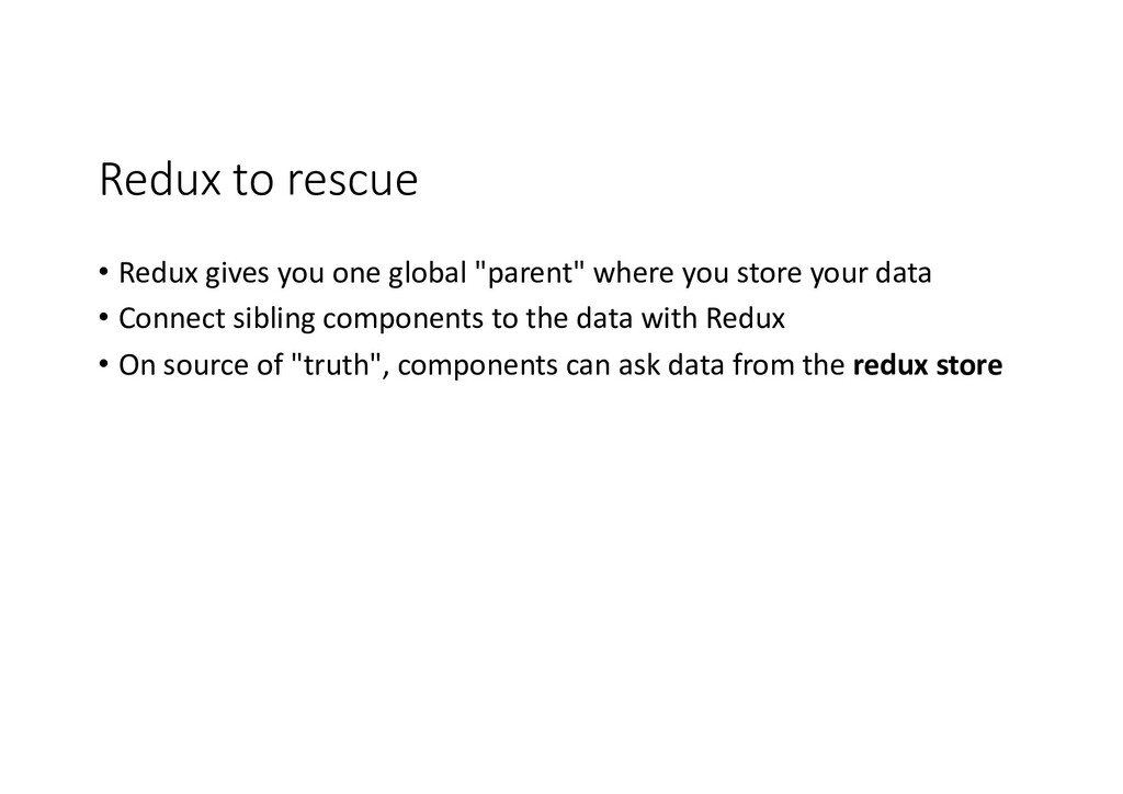 "Redux to rescue • Redux gives you one global ""p..."