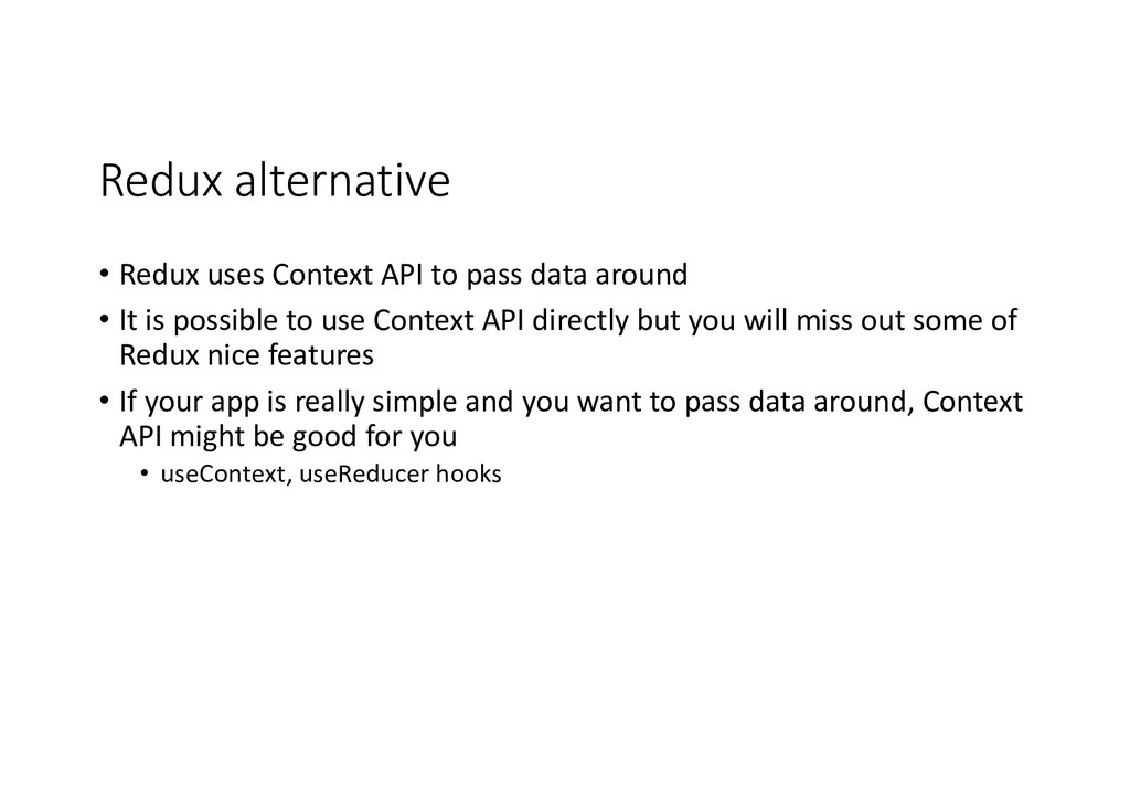 Redux alternative • Redux uses Context API to p...