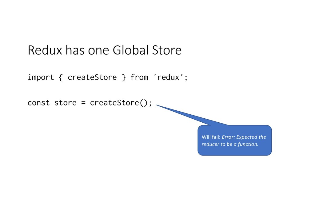Redux has one Global Store import { createStore...