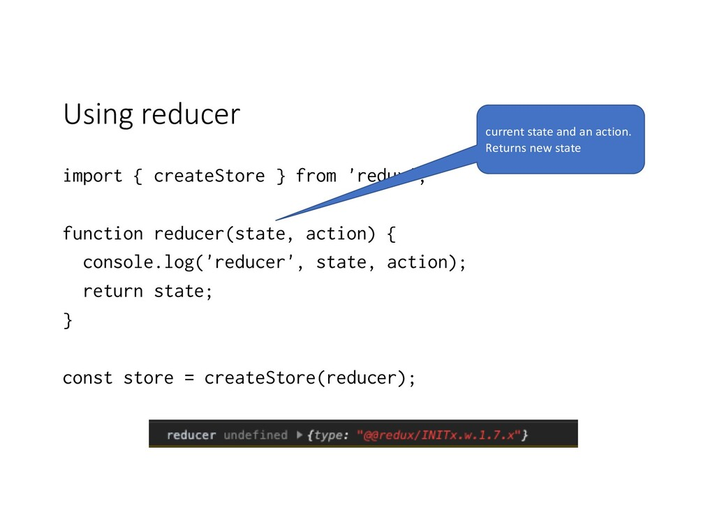 Using reducer import { createStore } from 'redu...