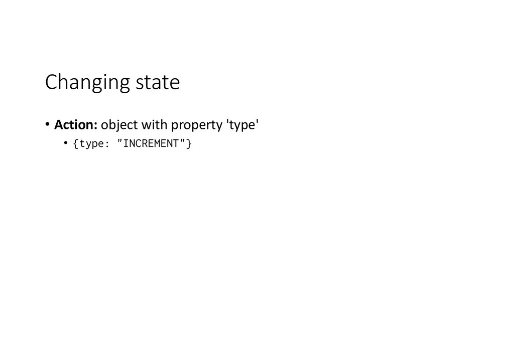 Changing state • Action: object with property '...