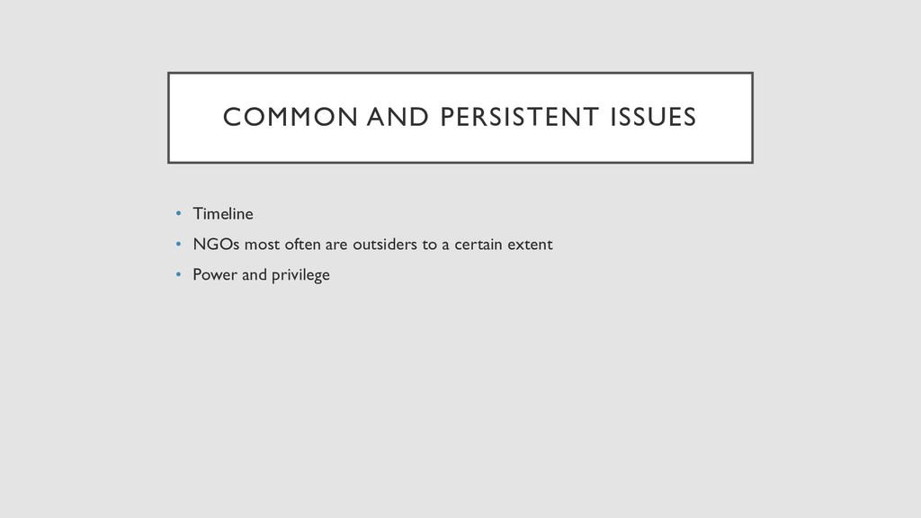 COMMON AND PERSISTENT ISSUES • Timeline • NGOs ...