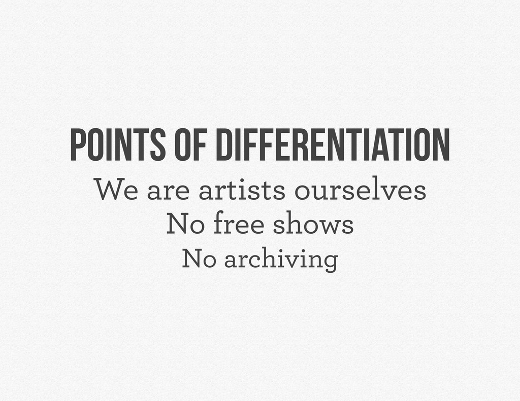 POINTS OF DIFFERENTIATION We are artists oursel...