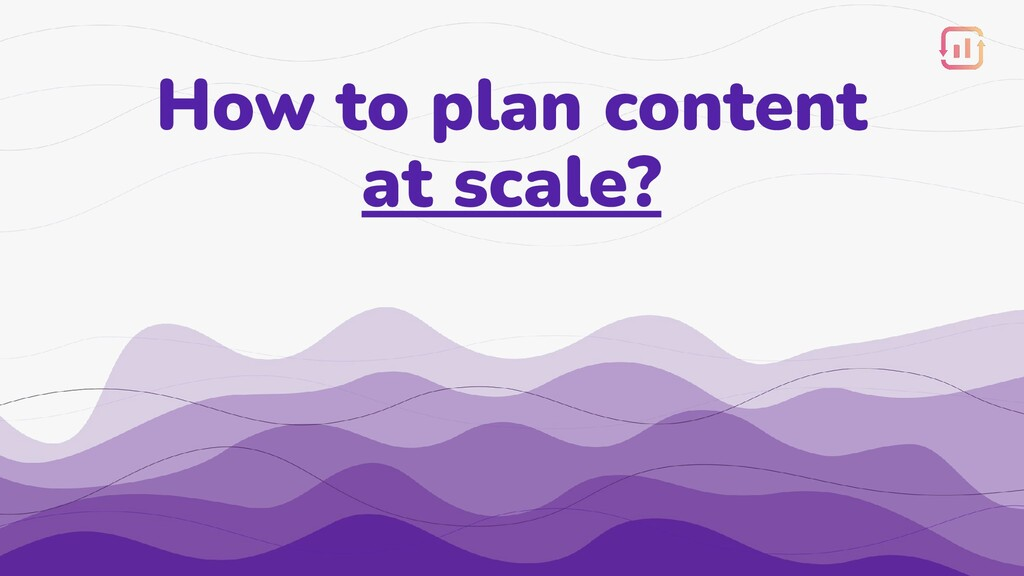 How to plan content at scale?