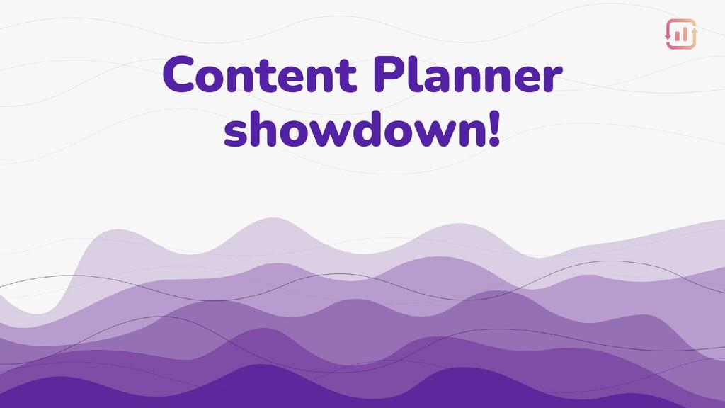 Content Planner showdown!