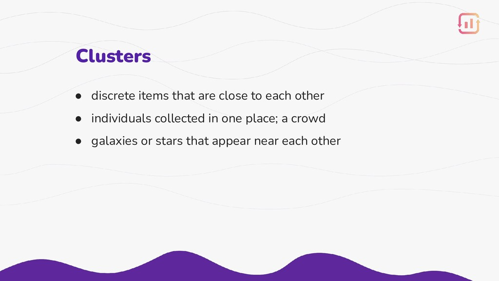 Clusters ● discrete items that are close to eac...