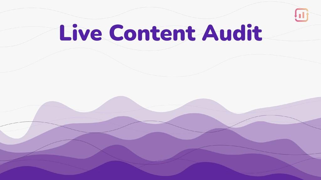 Live Content Audit