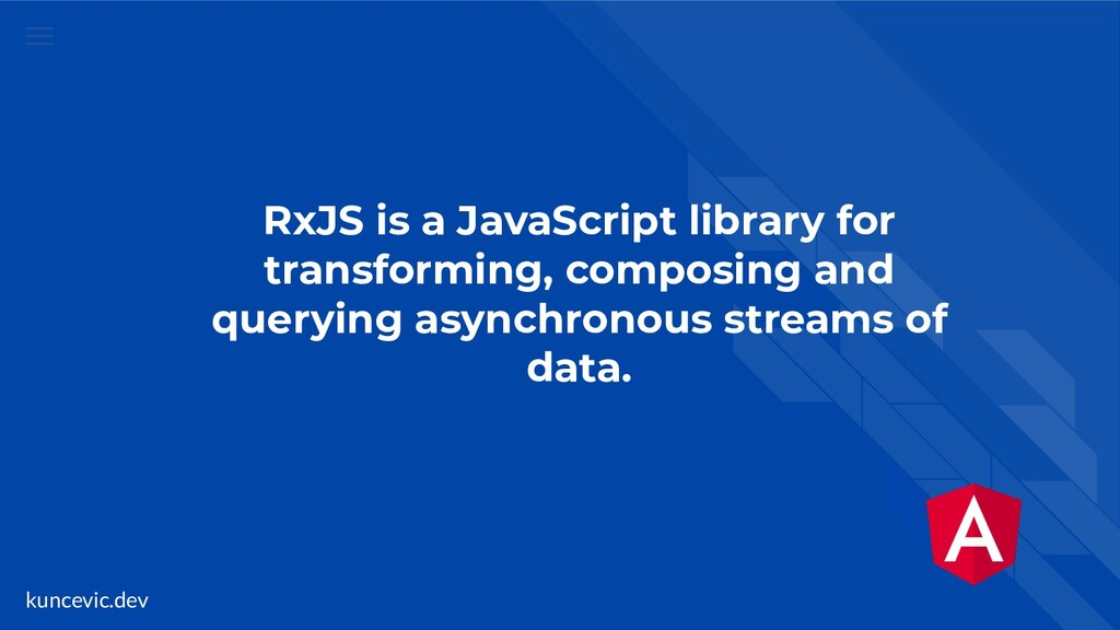 kuncevic.dev RxJS is a JavaScript library for t...