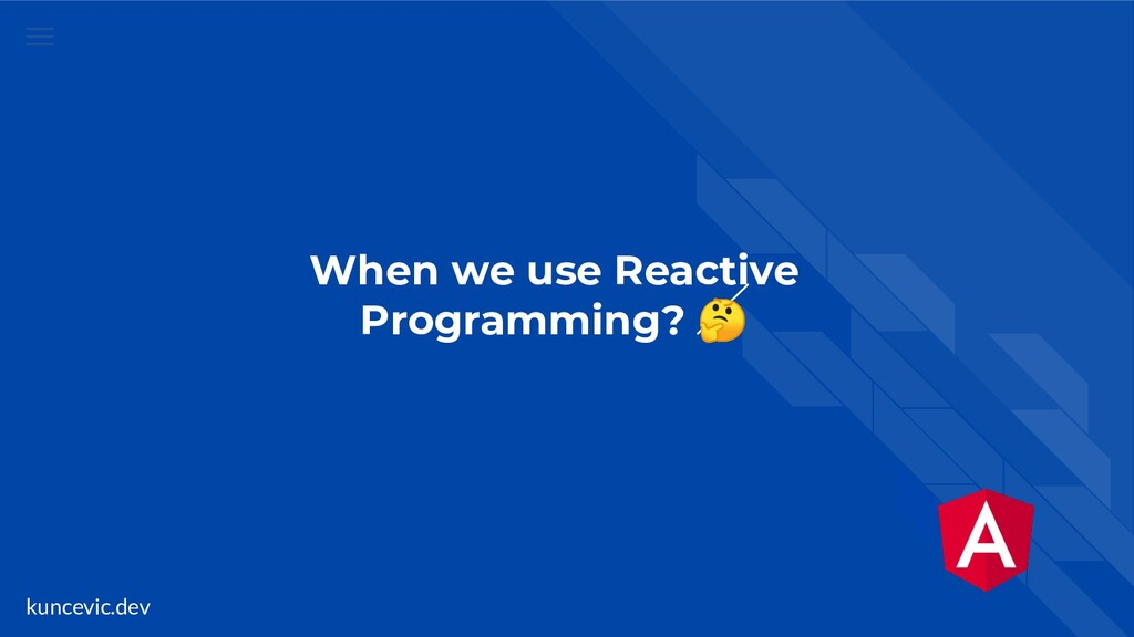 kuncevic.dev When we use Reactive Programming?