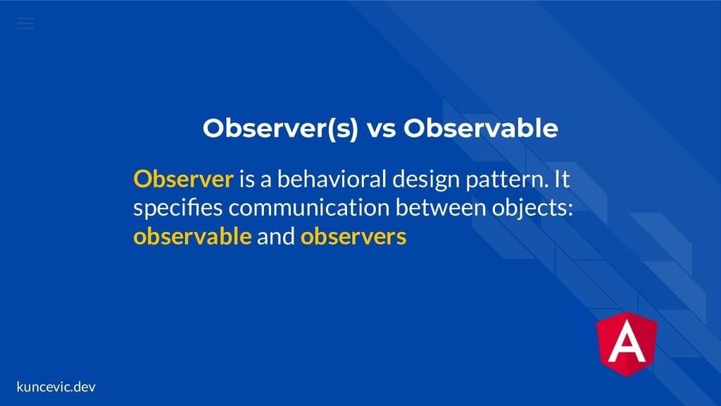 kuncevic.dev Observer(s) vs Observable Observer...