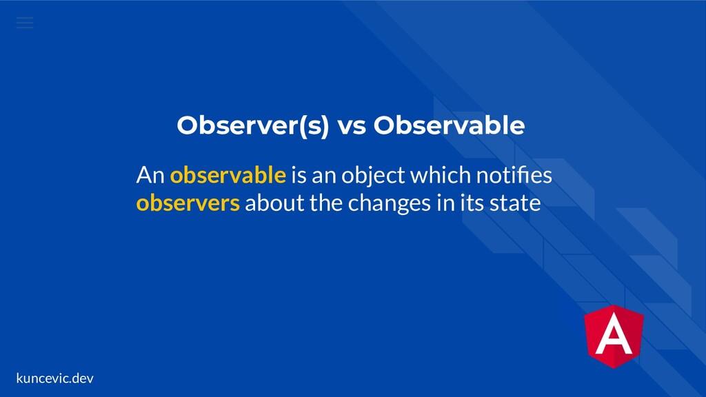 kuncevic.dev Observer(s) vs Observable An obser...