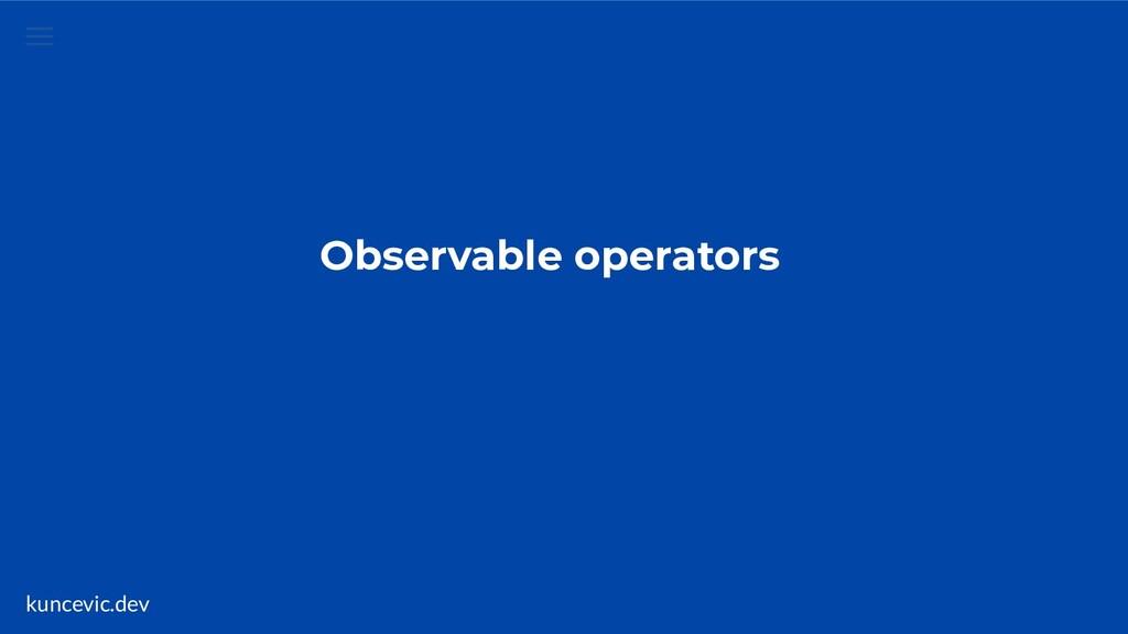 kuncevic.dev Observable operators