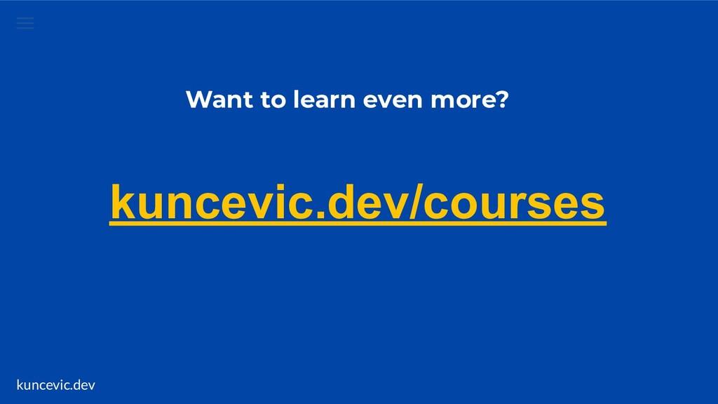 kuncevic.dev Want to learn even more? kuncevic....