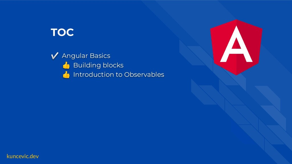 kuncevic.dev TOC ✅ Angular Basics  Building blo...