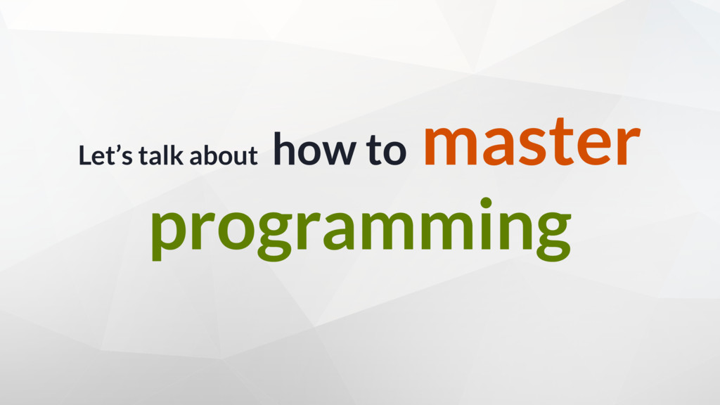 Let's talk about how to master programming