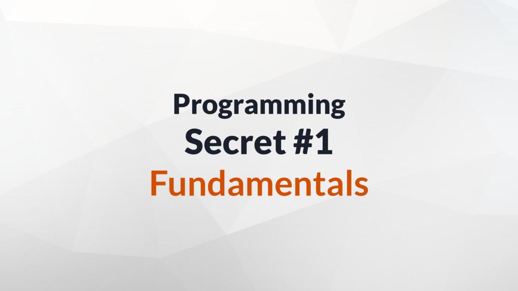 Programming Secret #1 Fundamentals