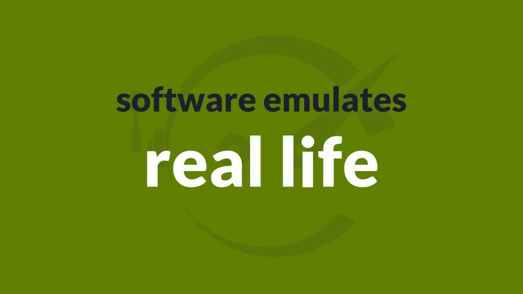 software emulates real life