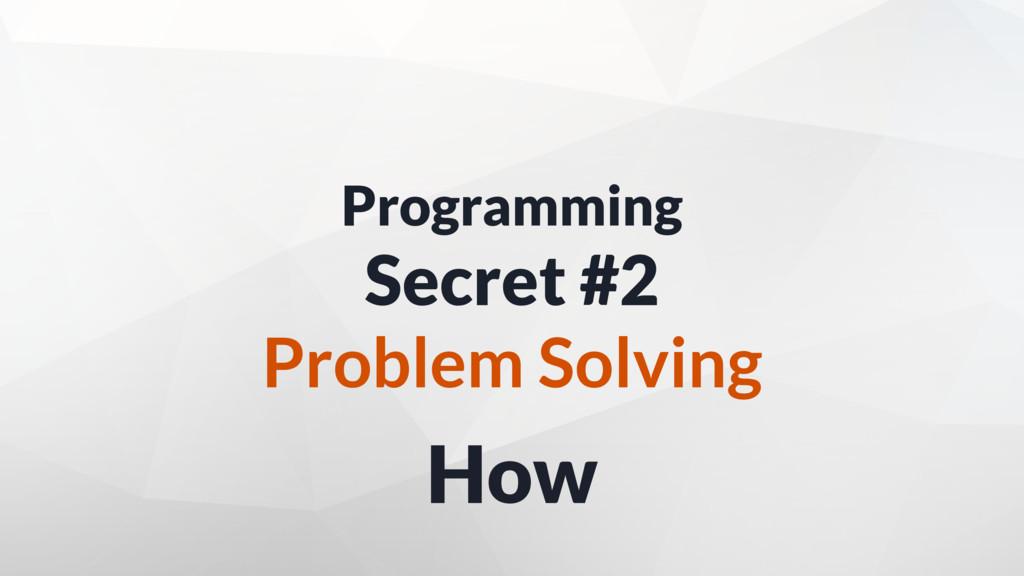 How Programming Secret #2 Problem Solving