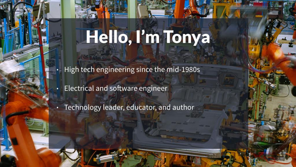 Hello, I'm Tonya • High tech engineering since ...