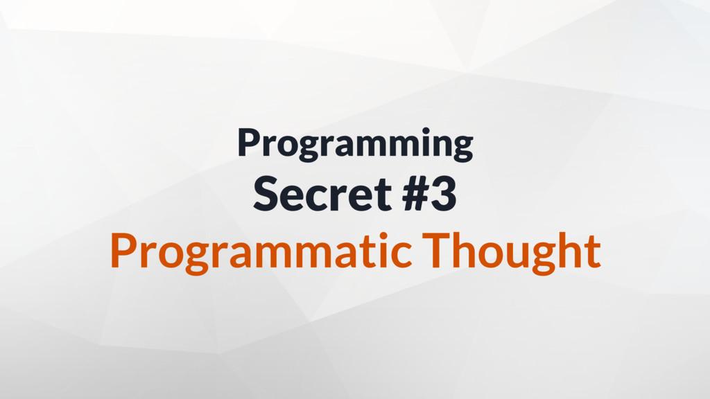 Programming Secret #3 Programmatic Thought