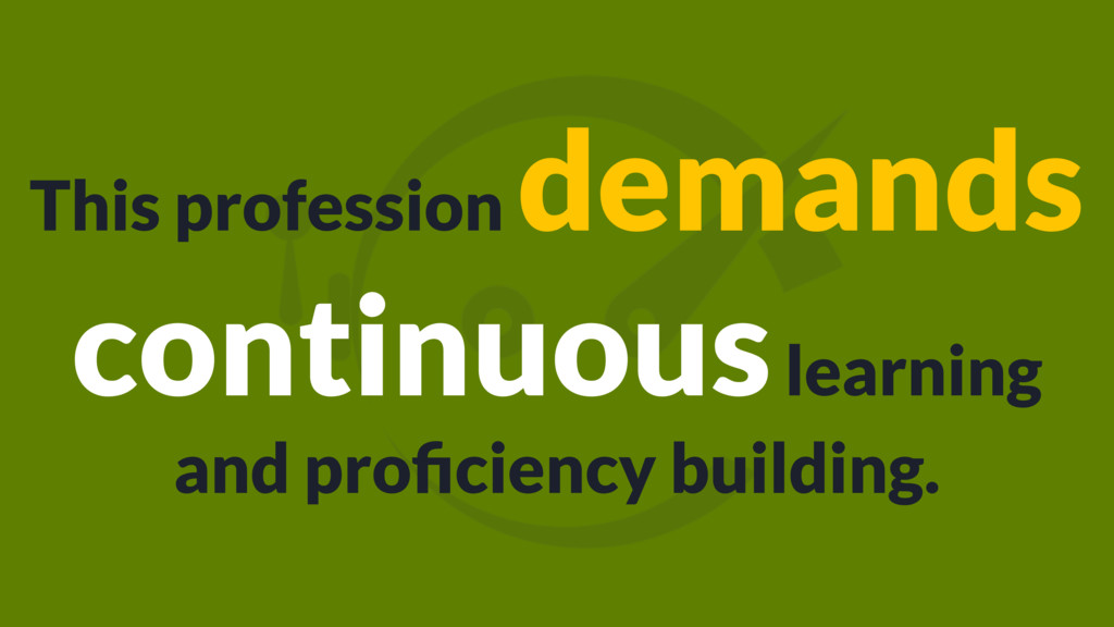 This profession demands continuous learning and...