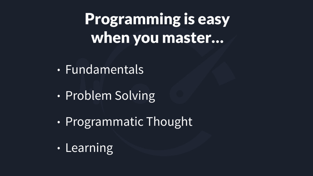 Programming is easy when you master… • Fundamen...