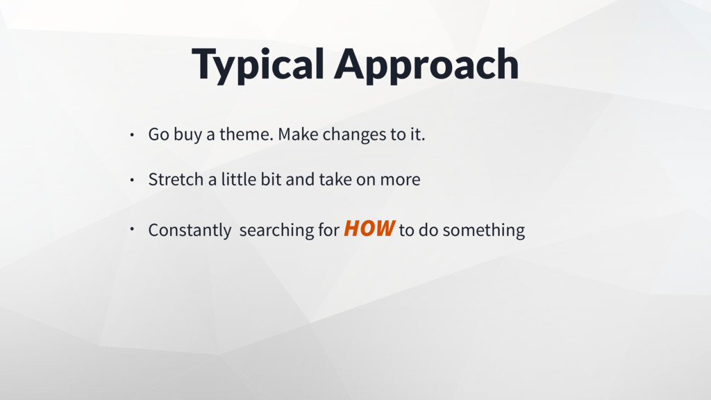 Typical Approach • Go buy a theme. Make changes...