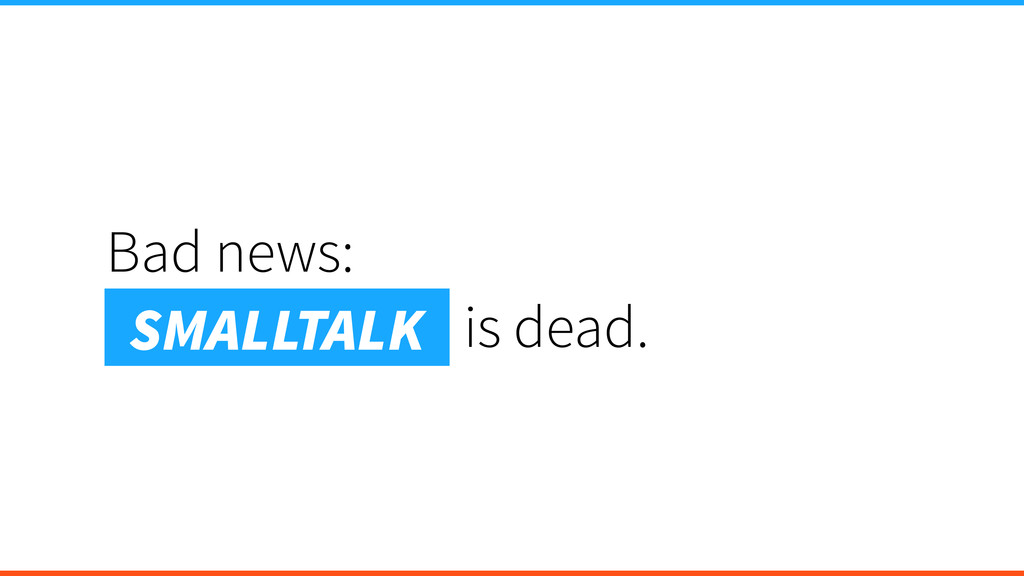 Bad news: Smalltalk is dead. SMALLTALK